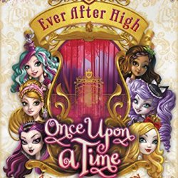 Ever After High: Once Upon A Time: A Story Collection