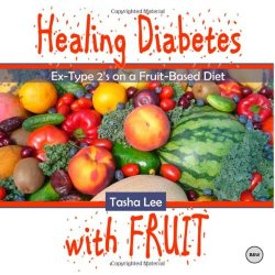 Healing Diabetes With Fruit (Black & White): Ex-Type 2S On A Fruit-Based Diet