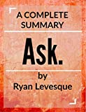 Ask: The counterintuitive online formula to discover exactly what your customers want to buy: by Ryan Levesque  | A Complete Summary