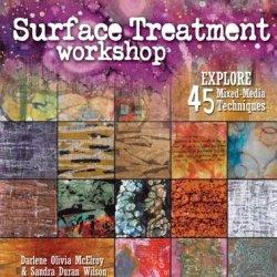 Interweave Press Surface Treatment Workshop: Explore 45 Mixed-Media Techniques
