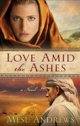 Love Amid the Ashes ( Book #1): A Novel [Kindle Edition] Mesu Andrews (Author)