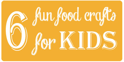 Fun Food Crafts For Kids