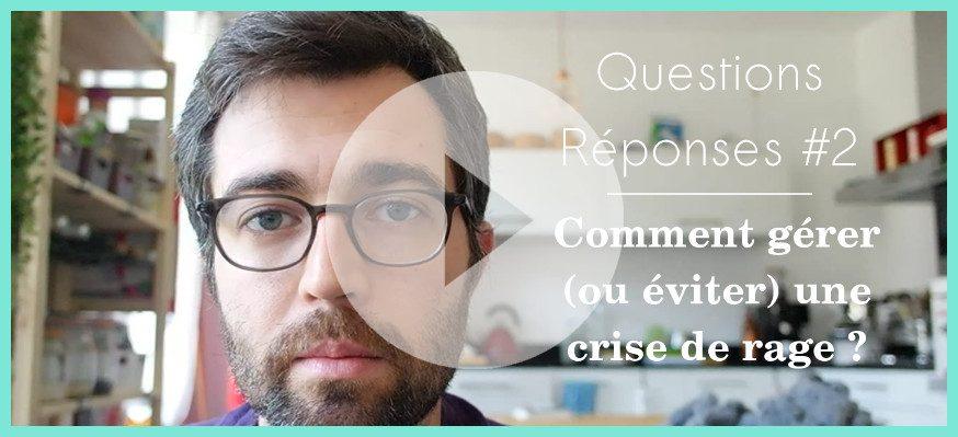 questions-reponses-2-crise-de-rage
