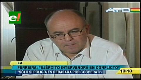 Ferreira: Ejército no intervendrá en el conflicto con los cooperativistas