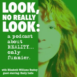 Look, No Really Look: a podcast about Reality, only Funnier.