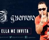 J Guerrero – Ella Me Invita (2016)