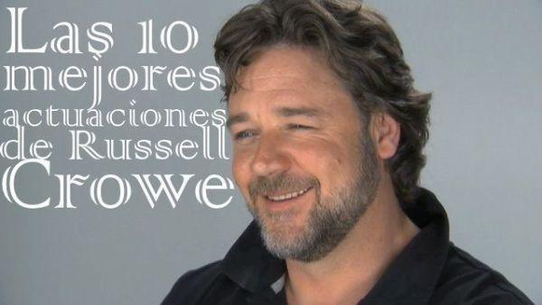 Las 10 MEJORES actuaciones de Russell Crowe