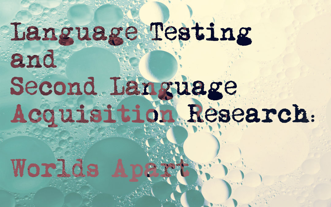 Language Testing and Second Language Acquisition Research: Worlds Apart