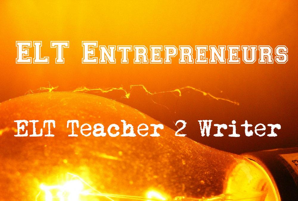 ELT Entrepreneurs – ELT Teacher 2 Writer