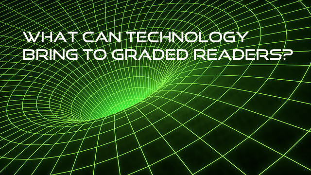 What can technology bring to Graded Readers?