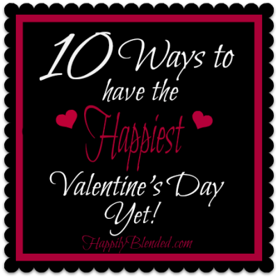 10 Ways to Have the Happiest Valentine's Day Yet!