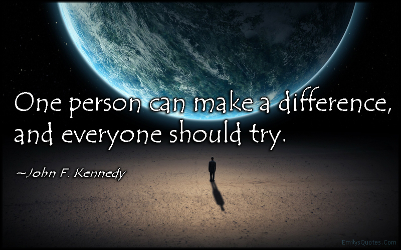 One person can make a difference  and everyone should try   Popular     Com   one person  make  difference  change  try  amazing