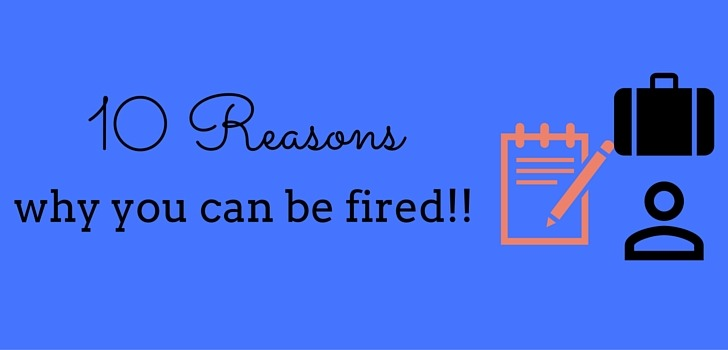 10 Reasons why you can be fired!!