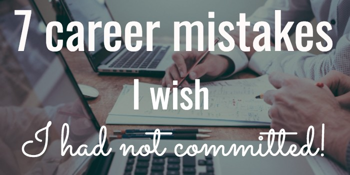 7 Career mistakes I wish I had not committed!!