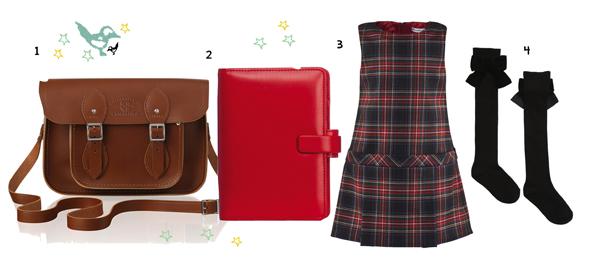 1 Bag Dhs718 cambridgesatchel.com 2 Filofax Dhs161 WHSmith 3 Dress Dhs1,013 Dolce & Gabbana 4 Knee-high socks Dhs75 Lili Gaufrette at childrensalon.com