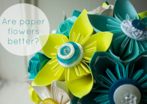 are paper flowers better than fresh