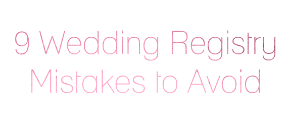 wedding registry mistakes to avoid