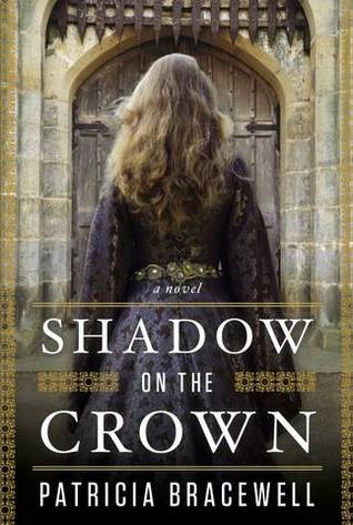 {ARC Review} Shadow on the Crown by Patricia Bracewell