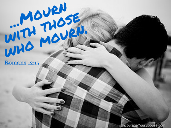 Mourn with those who mourn. Romans 12-15