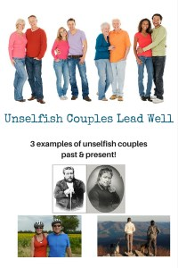 Unselfish Couples Lead Well - 3 examples of unselfish couples past and present