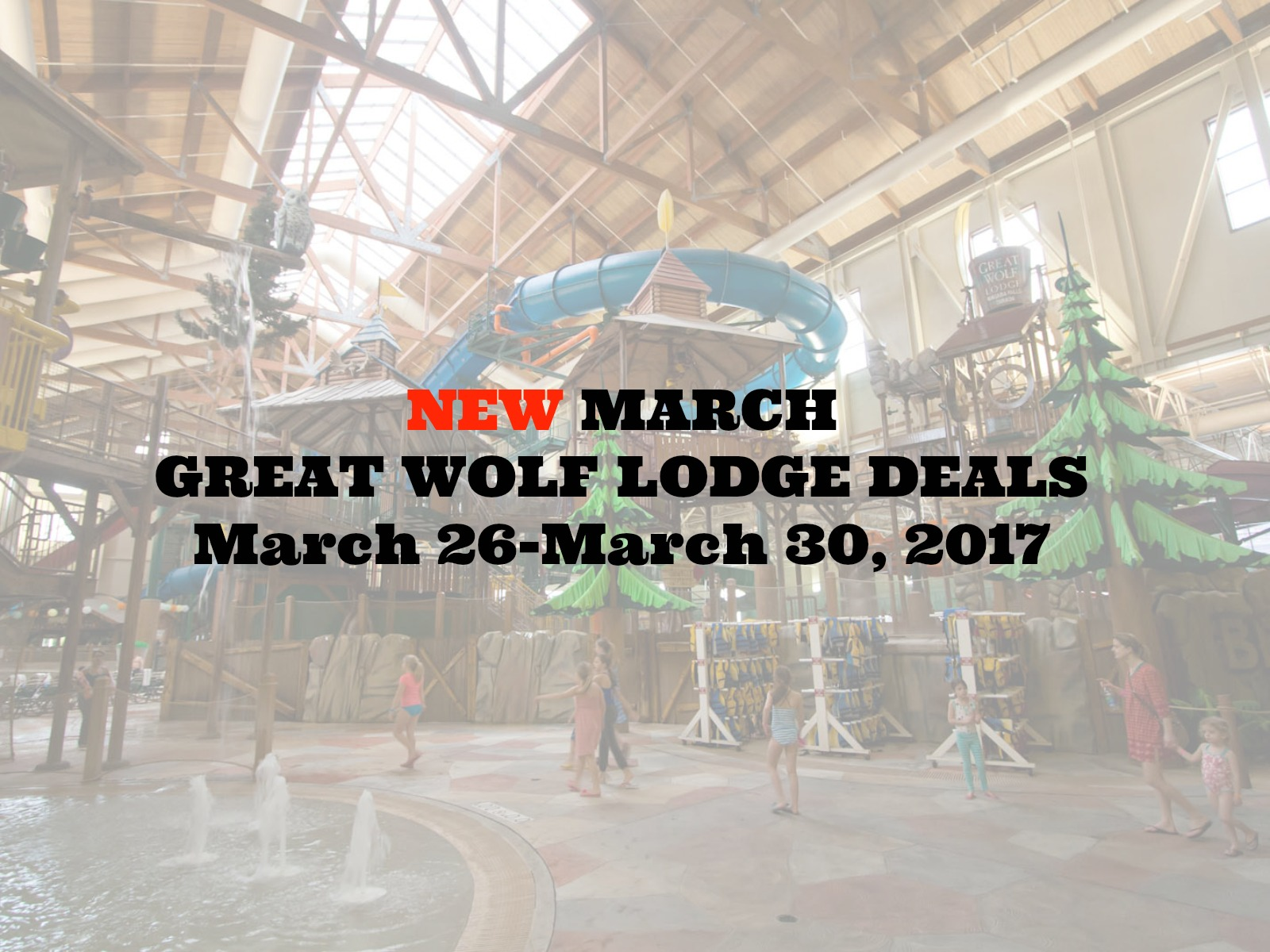 NEW MARCH GREAT WOLF LODGE DEALS (March 26-30, 2017)