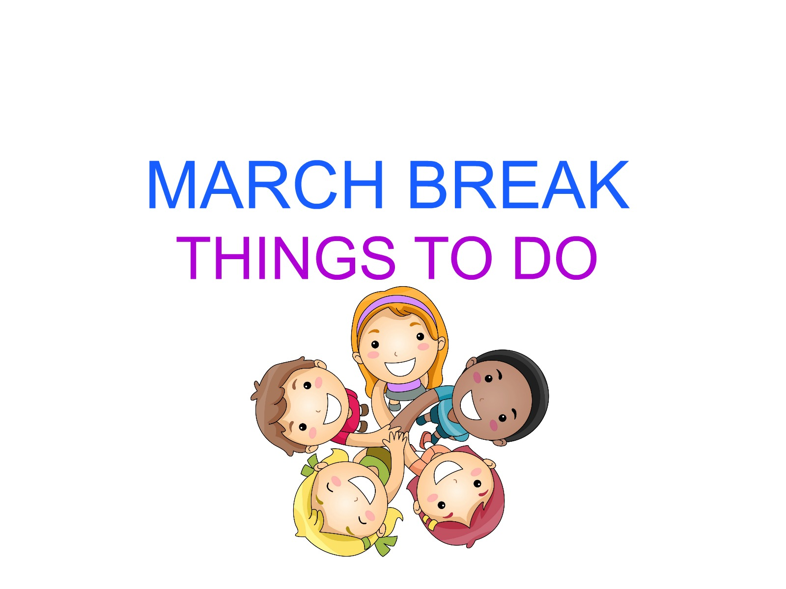 MARCH BREAK EVENTS 2017
