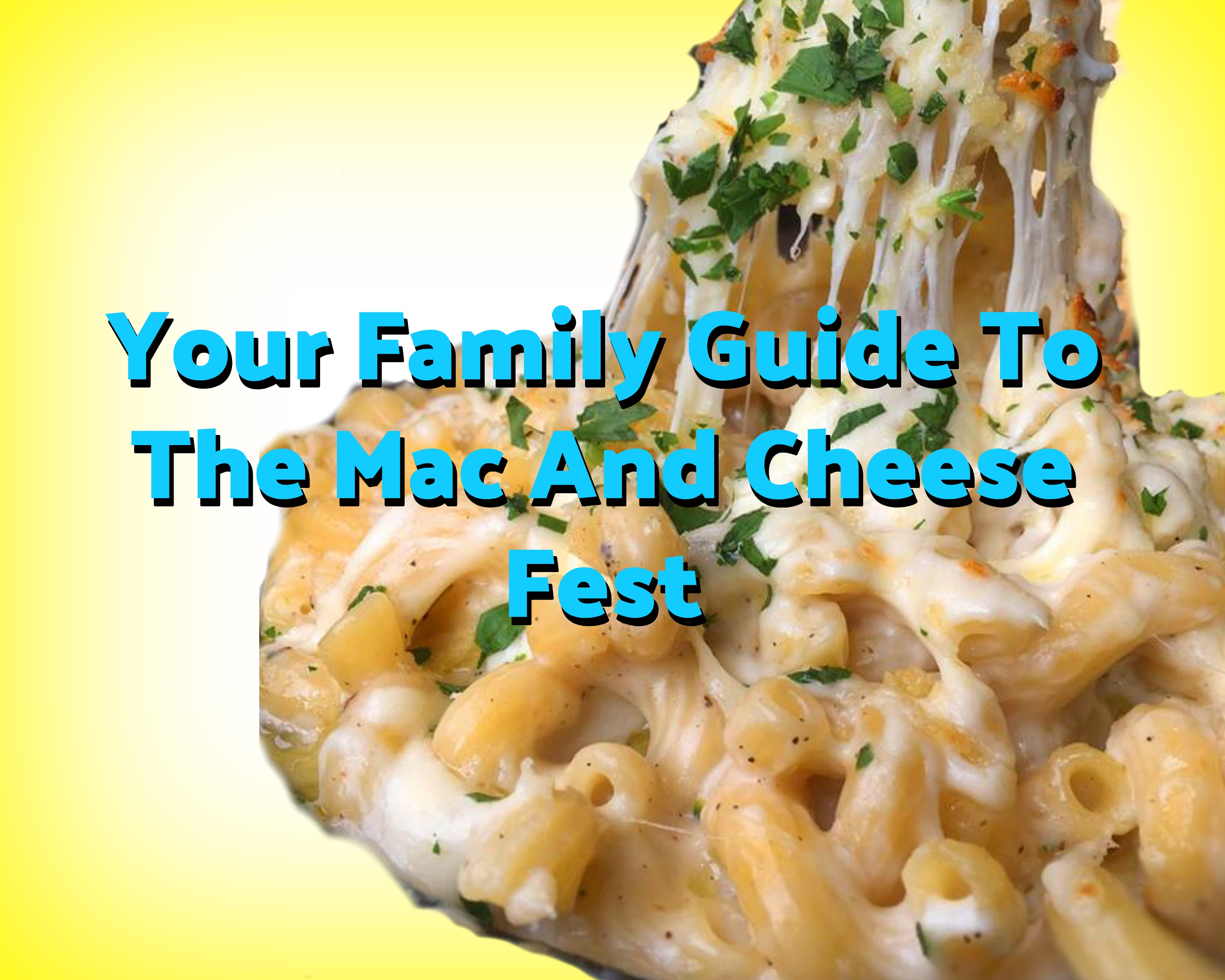 Mac And Cheese Fest: Everything You Need To Know