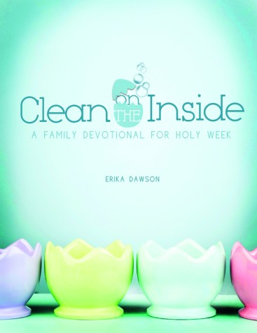 CleanOnTheInside: A Family Devotional for Holy Week