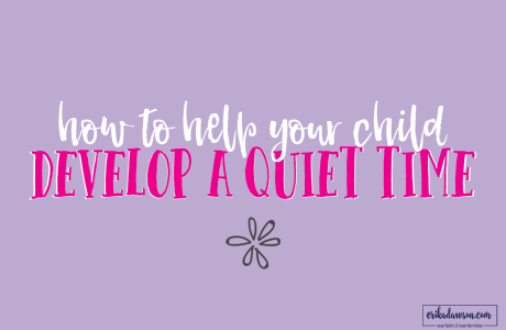 How to Help your Child Develop her own Quiet Time with God