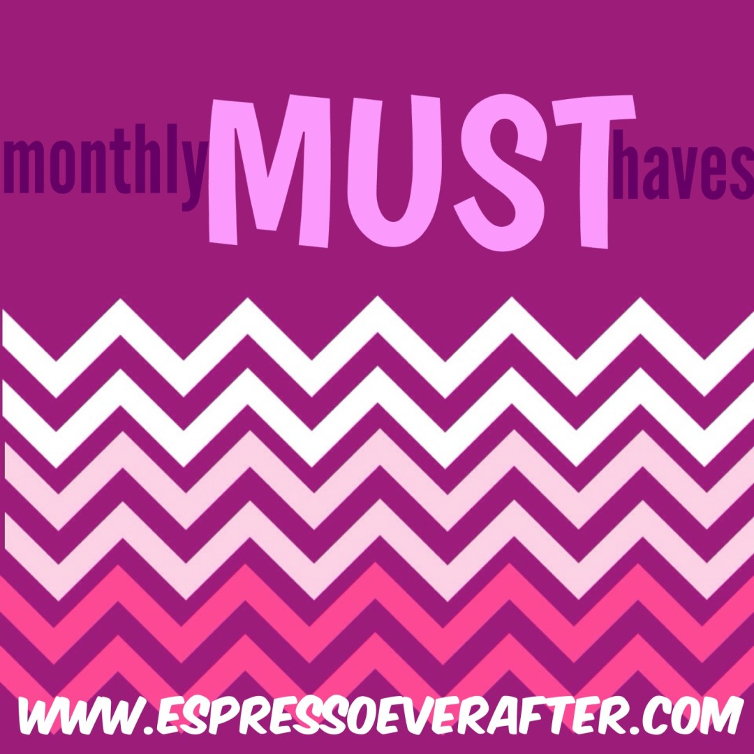 Monthly MUST Haves