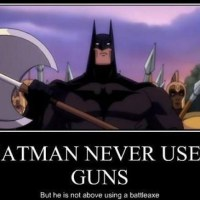 Batman on weapons: guns=no... battleaxe=yes