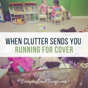 When Clutter Sends You Running For Cover | EverydaySmallThings.com