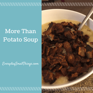More Than Potato Soup // EverydaySmallThings.com