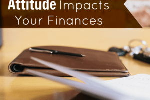 Your attitude can impact your finances in more ways than you realize. Here's how to keep the right attitude to ensure financial success.