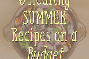 It's summer, and that means eating a little bit lighter and healthier! Here are 5 healthy summer recipes perfect if you're on a budget or short on time.