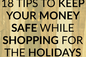 Want to make sure you shop safely for the holidays so your cards or cash don't get stolen? Check out these 18 safety tips for shopping online and in stores!