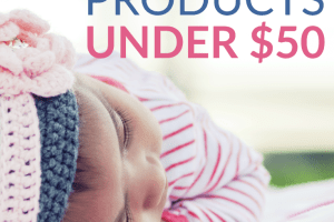 Babies are expensive, but these newborn baby products under $50 will make your life as a new parent MUCH easier. Plus, one is free!