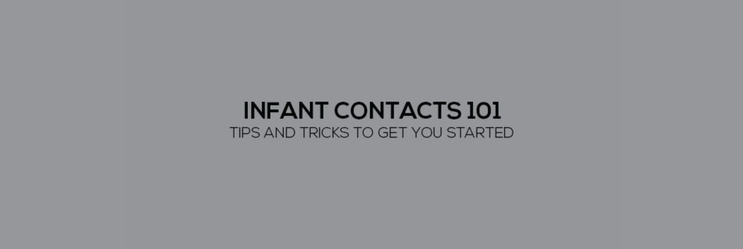 Infant Contacts 101