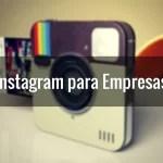 Consejos para Usar Instagram con tu Empresa