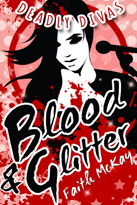 Blood & Glitter (Deadly Divas, #2) by Faith McKay