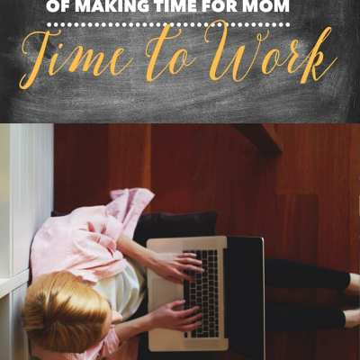 5 Days of Making Time for Mom – Time to Work