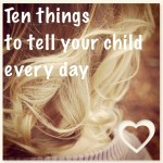 Ten things to tell your children every day