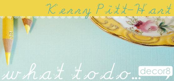 What To Do... Kerry Pitt-Hart