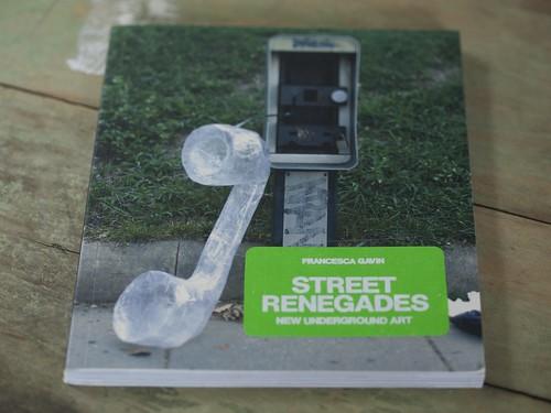 Street Renegades: New Underground Art - Francesca Gavin