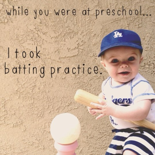 while you were at preschool...I took batting practice