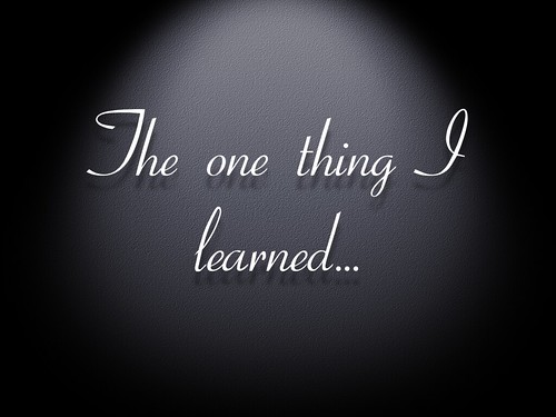 The one thing I learned…