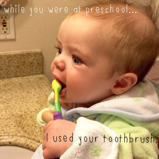 while you were at preschool...I used your toothbrush