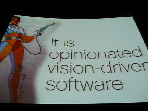 It is opinionated vision-driven software