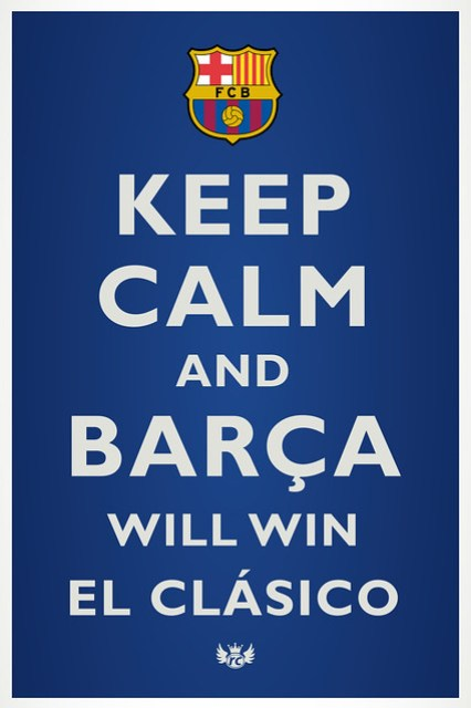 Keep Calm and Barça will win El Clásico