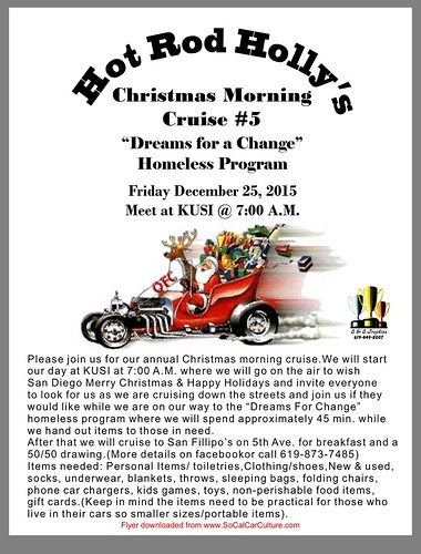 "SAN DIEGO CA USA - ""Hot Rod Holly's Christmas Morning Cruise"" December 25 Friday 7am - Cruising and 45min of gifting to the homeless. After breakfast and 50/50 raffle. See details on donation on flyer. Credit: www.SoCalCarCulture.com • <a style=""font-size:0.8em;"" href=""http://www.flickr.com/photos/134158884@N03/23927646255/"" target=""_blank"">View on Flickr</a>"